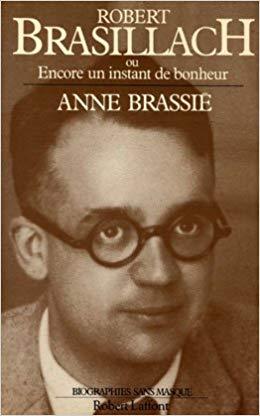 Brassié, Anne - Robert Brasillach ou Encore un instant de bonheur - Robert Laffont