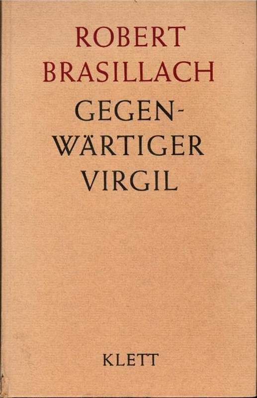 Brasillach, Robert - Présence de Virgile - Gegenwärtiger Virgil - Klett - 1962